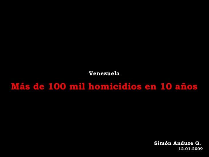 Venezuela  Más de 100 mil homicidios en 10 años                                Simón Anduze G.                            ...
