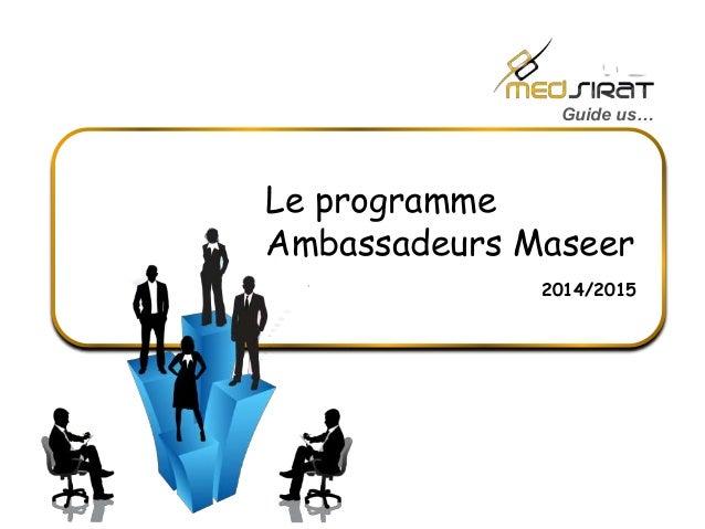Guide us…  Le programme  Ambassadeurs Maseer  2014/2015