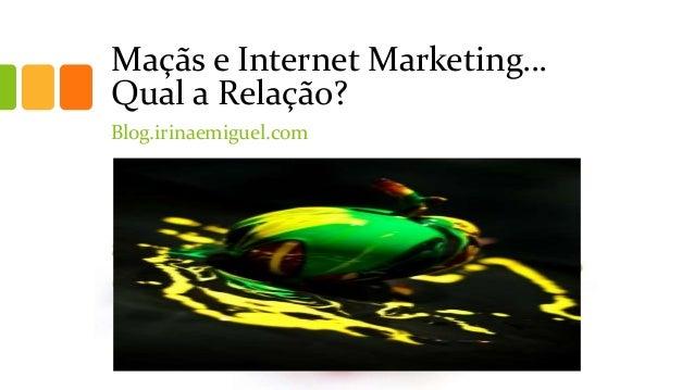 Maçãs e Internet Marketing… Qual a Relação? Blog.irinaemiguel.com