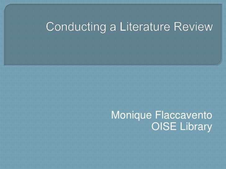 Conducting a Literature Review<br />Monique Flaccavento<br />OISE Library<br />