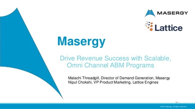 ©2018 Masergy. All rights reserved. Masergy Drive Revenue Success with Scalable, Omni Channel ABM Programs Malachi Threadg...