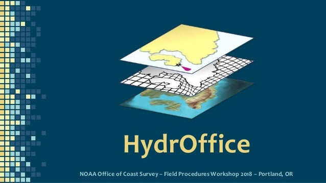 HydrOffice NOAA Office of Coast Survey – Field Procedures Workshop 2018 – Portland, OR
