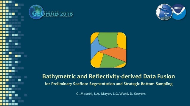 Bathymetric and Reflectivity-derived Data Fusion for Preliminary Seafloor Segmentation and Strategic Bottom Sampling G. Ma...