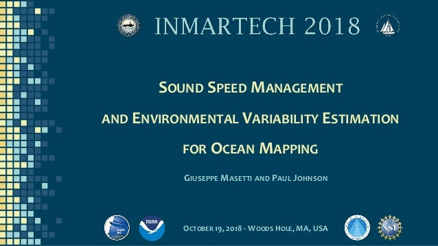 SOUND SPEED MANAGEMENT AND ENVIRONMENTAL VARIABILITY ESTIMATION FOR OCEAN MAPPING GIUSEPPE MASETTI AND PAUL JOHNSON OCTOBE...