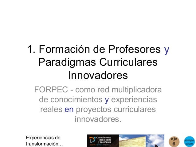 1. Formación de Profesores y   Paradigmas Curriculares        Innovadores   FORPEC - como red multiplicadora    de conocim...