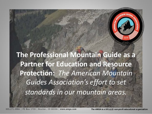 The AMGA is a 501(c)(3) non-profit educational organization. The Professional Mountain Guide as a Partner for Education an...