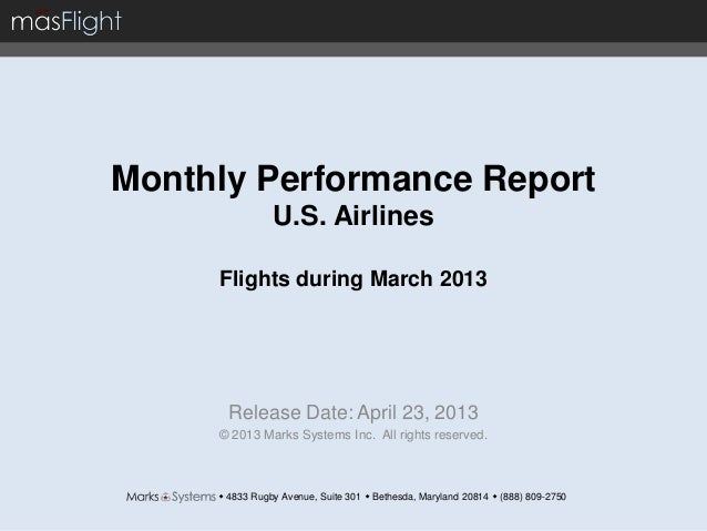 Monthly Performance ReportU.S. AirlinesFlights during March 2013Release Date: April 23, 2013© 2013 Marks Systems Inc. All ...