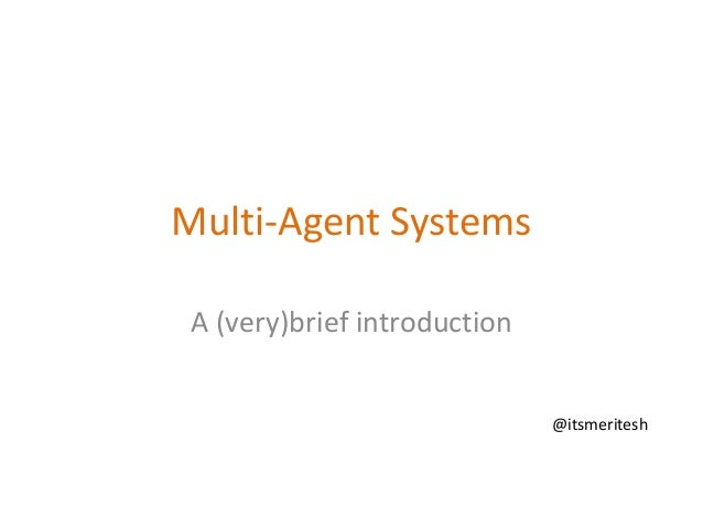 Multi-Agent Systems A (very)brief introduction @itsmeritesh