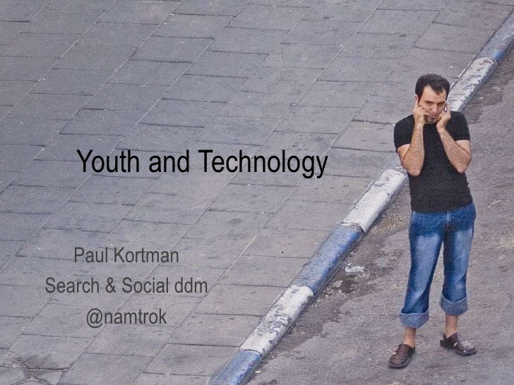 Youth and Technology<br />Paul Kortman<br />Search & Social ddm<br />@namtrok<br />