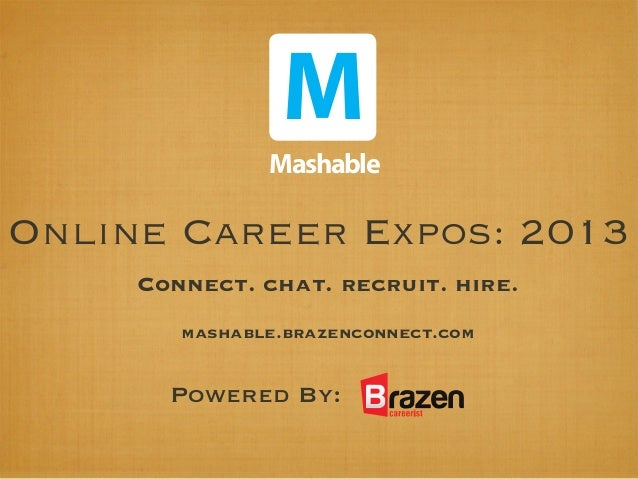 M               MashableOnline Career Expos: 2013     Connect. chat. recruit. hire.        mashable.brazenconnect.com     ...