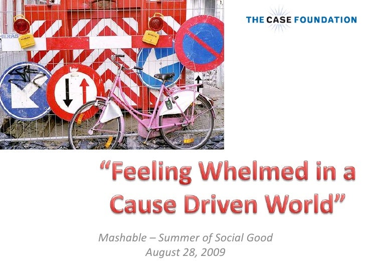"""Feeling Whelmed in a Cause Driven World""<br />Mashable – Summer of Social GoodAugust 28, 2009<br />"