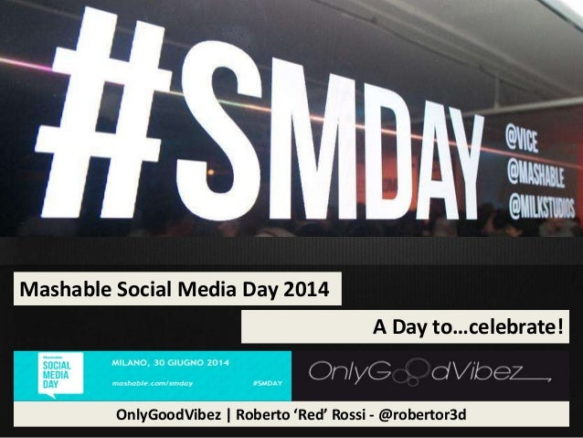 Mashable Social Media Day 2014 A Day to…celebrate! OnlyGoodVibez | Roberto 'Red' Rossi - @robertor3d