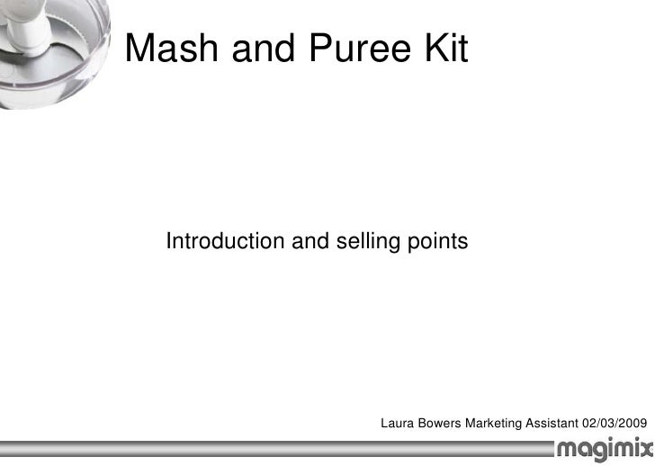Mash and Puree Kit      Introduction and selling points                             Laura Bowers Marketing Assistant 02/03...