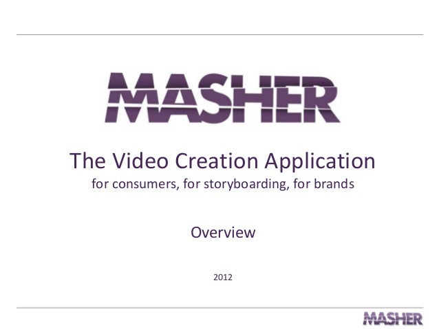 The Video Creation Application for consumers, for storyboarding, for brands  Overview 2012