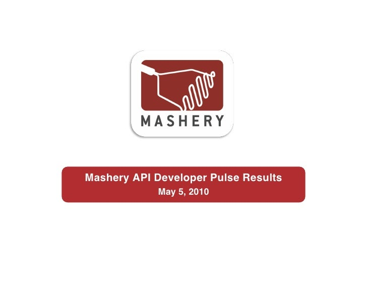 Mashery API Developer Pulse Results!              May 5, 2010!