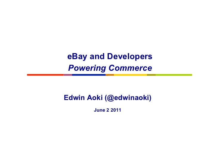 eBay and DevelopersPowering CommerceEdwin Aoki (@edwinaoki)       June 2 2011