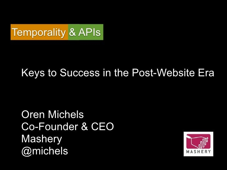 Temporality & APIs Keys to Success in the Post-Website Era Oren Michels Co-Founder & CEO Mashery @michels