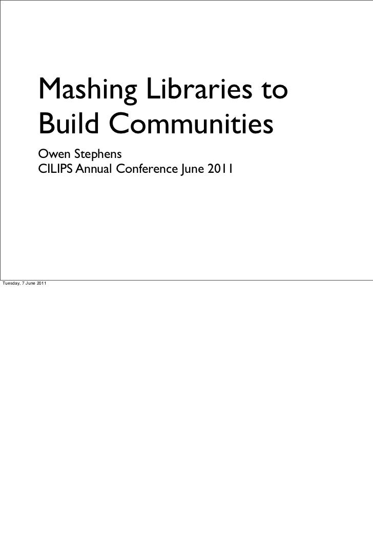 Mashing Libraries to                Build Communities                Owen Stephens                CILIPS Annual Conference...