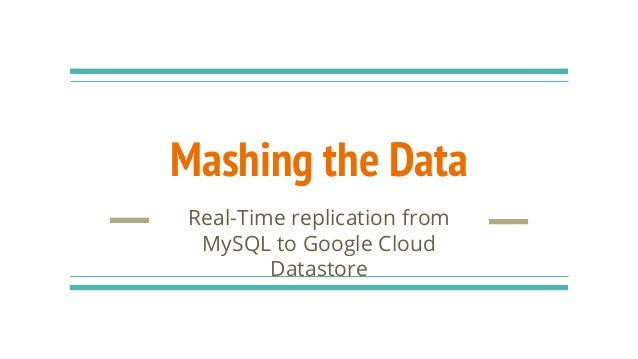 Mashing the Data Real-Time replication from MySQL to Google Cloud Datastore