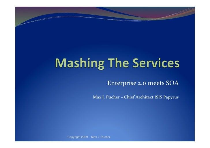 Enterprise  2.0  meets  SOA                     Max  J.  Pucher  –  Chief  Architect  ISIS  Papyrus...