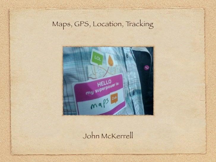 Maps, GPS, Location, Tracking             John McKerrell
