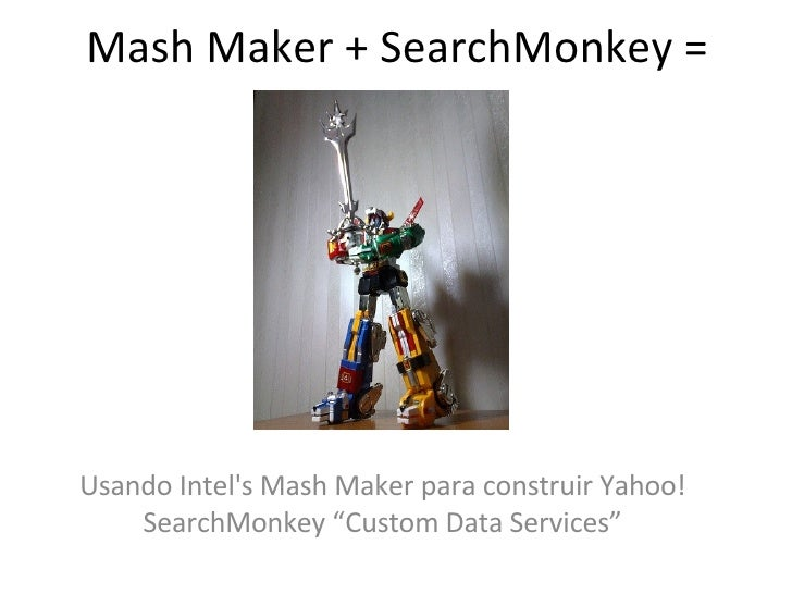 "Mash Maker + SearchMonkey =  Usando Intel's Mash Maker para construir Yahoo! SearchMonkey ""Custom Data Services"""