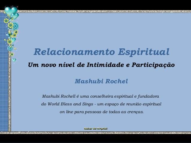 Relacionamento Espiritual Mashubi Rochel Um novo nível de Intimidade e Participação Mashubi Rochell é uma conselheira espi...