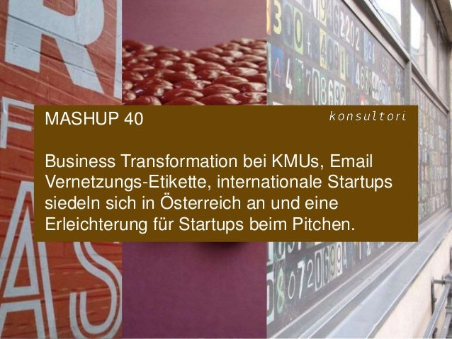 www.konsultori.com MASHUP 40 Business Transformation bei KMUs, Email Vernetzungs-Etikette, internationale Startups siedeln...