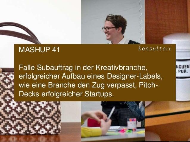 www.konsultori.com MASHUP 41 Falle Subauftrag in der Kreativbranche, erfolgreicher Aufbau eines Designer-Labels, wie eine ...