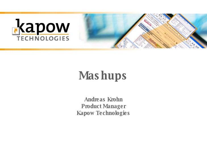 Mashups Andreas Krohn Product Manager Kapow Technologies