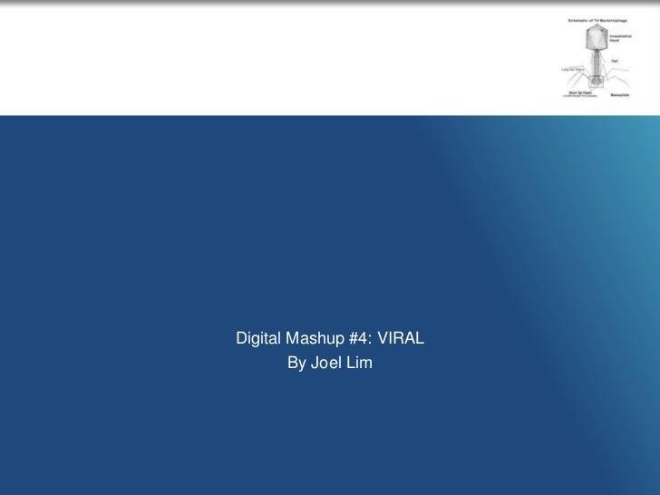 Digital Mashup #4: VIRAL<br />By Joel Lim<br />