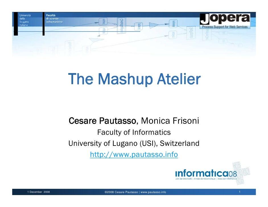 The Mashup Atelier                    Cesare Pautasso, Monica Frisoni                            Faculty of Informatics   ...