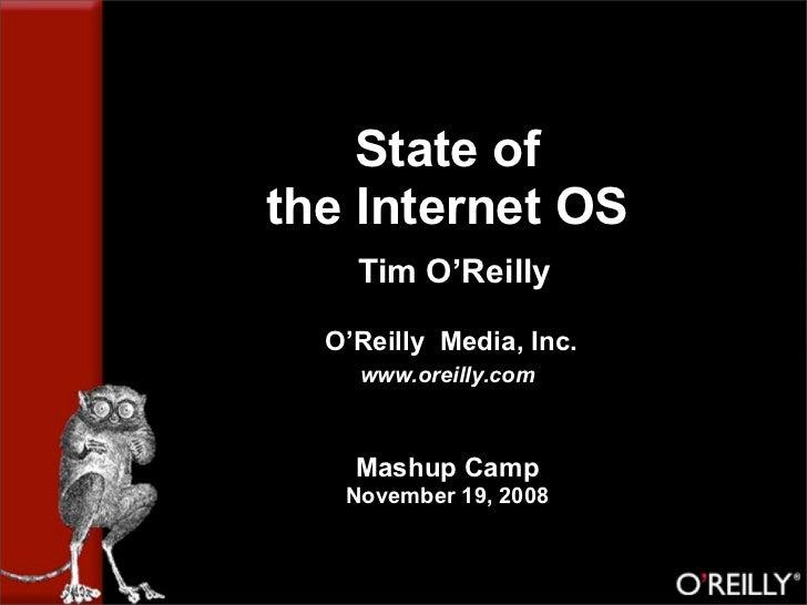 State of the Internet OS     Tim O'Reilly    O'Reilly Media, Inc.     www.oreilly.com        Mashup Camp    November 19, 2...
