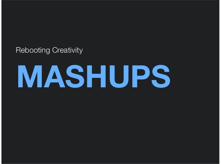 Rebooting CreativityMASHUPS