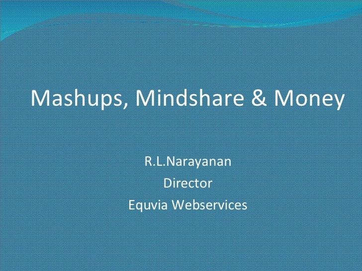 Mashups, Mindshare & Money R.L.Narayanan Director Equvia Webservices