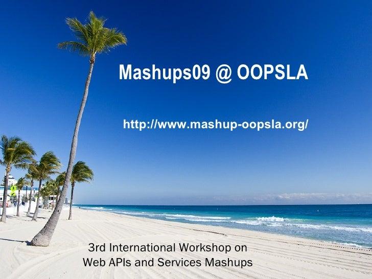 Mashups09 @ OOPSLA http://www.mashup-oopsla.org/ 3rd International Workshop on  Web APIs and Services Mashups