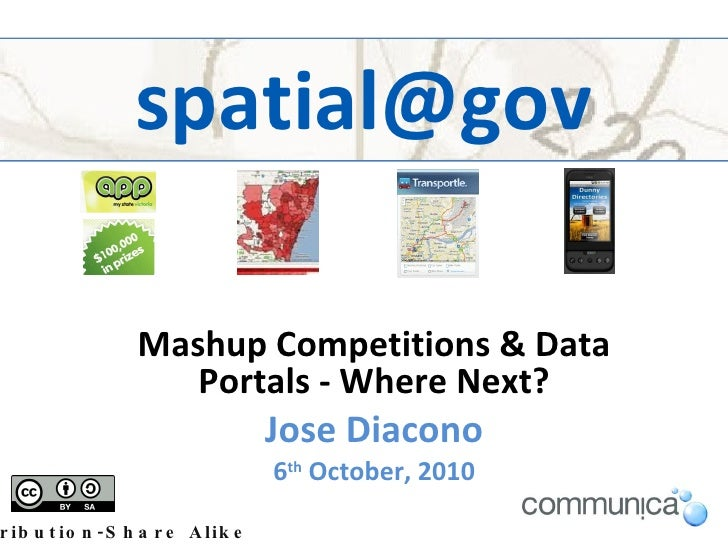 [email_address] Mashup Competitions & Data Portals - Where Next? Jose Diacono 6 th  October, 2010 Attribution-Share Alike