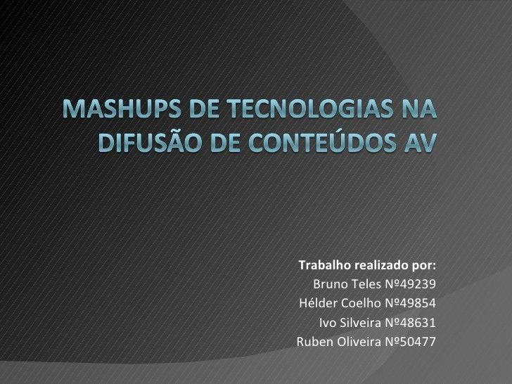 Trabalho realizado por: Bruno Teles Nº49239 Hélder Coelho Nº49854 Ivo Silveira Nº48631 Ruben Oliveira Nº50477