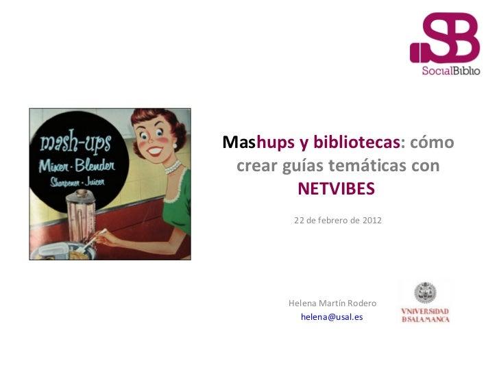 Mas hups y bibliotecas : cómo crear guías temáticas con  NETVIBES   Helena Martín Rodero [email_address]   22 de febrero d...