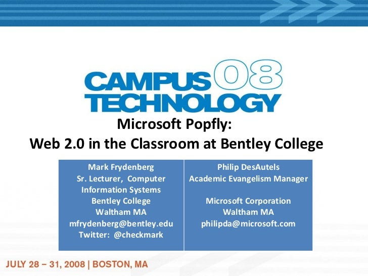 Microsoft Popfly:  Web 2.0 in the Classroom at Bentley College Mark Frydenberg Sr. Lecturer,  Computer Information Systems...