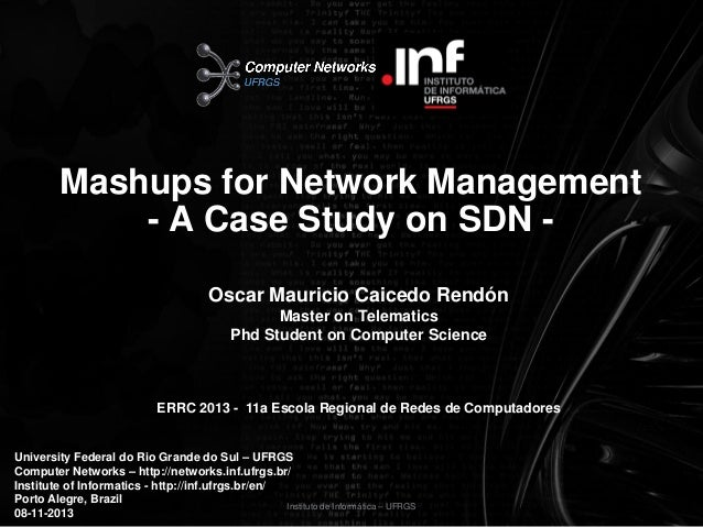 Mashups for Network Management - A Case Study on SDN Oscar Mauricio Caicedo Rendón Master on Telematics Phd Student on Com...