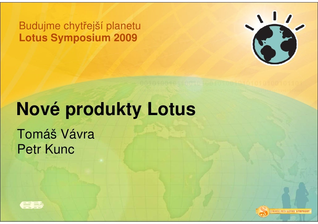 Budujme chytřejší planetu Lotus Symposium 2009     Nové produkty Lotus Tomáš Vávra Petr Kunc