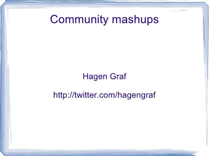 Community mashups Hagen Graf http://twitter.com/hagengraf