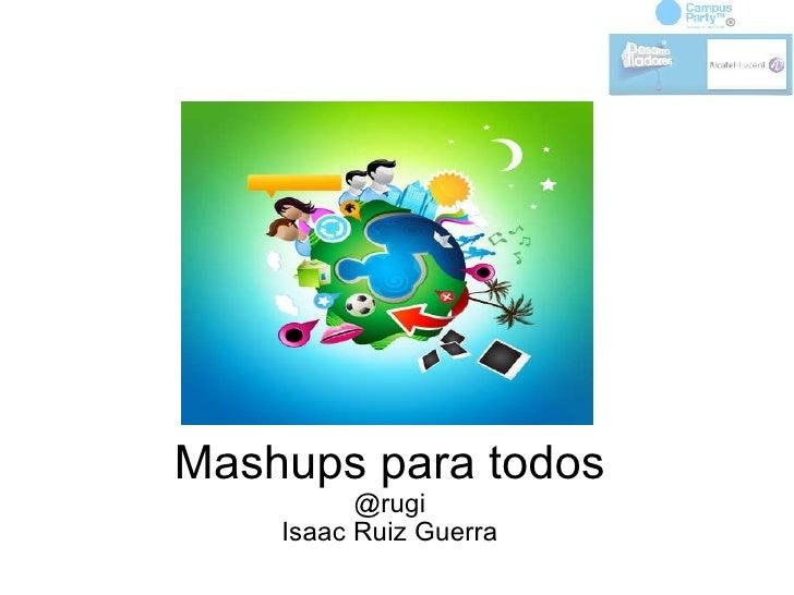 Mashups para todos @rugi Isaac Ruiz Guerra