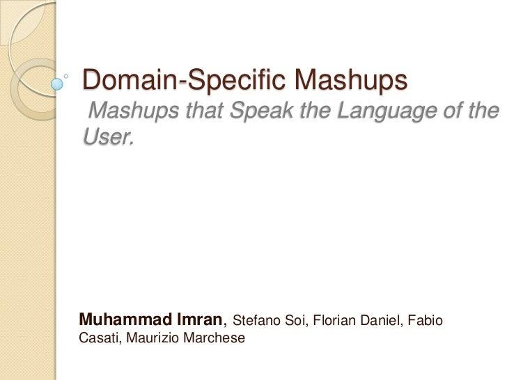 Domain-Specific MashupsMashups that Speak the Language of the User.<br />Muhammad Imran, Stefano Soi, Florian Daniel, Fabi...