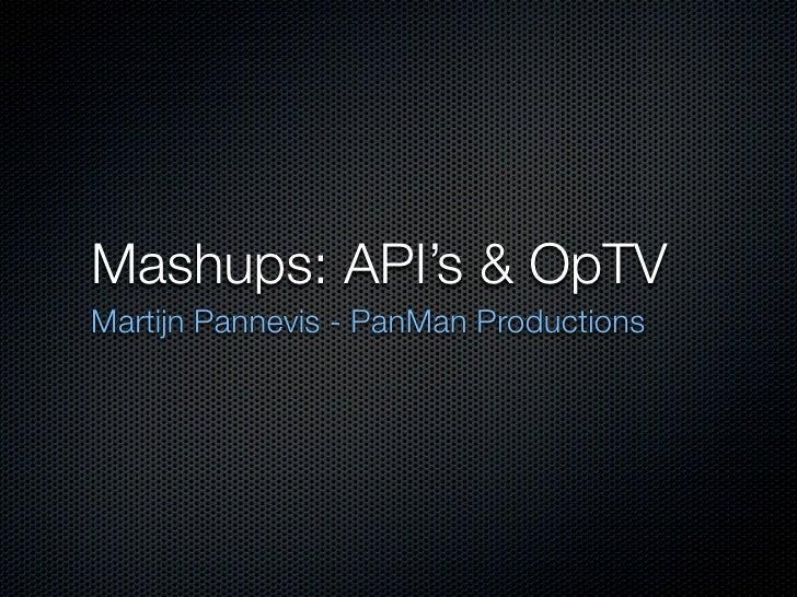Mashups: API's & OpTV Martijn Pannevis - PanMan Productions