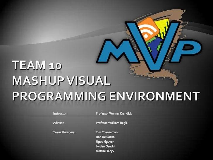 Team 10 Mashup Visual Programming Environment<br />Instructor:Professor Werner Krandick<br />Advisor:Professor William...