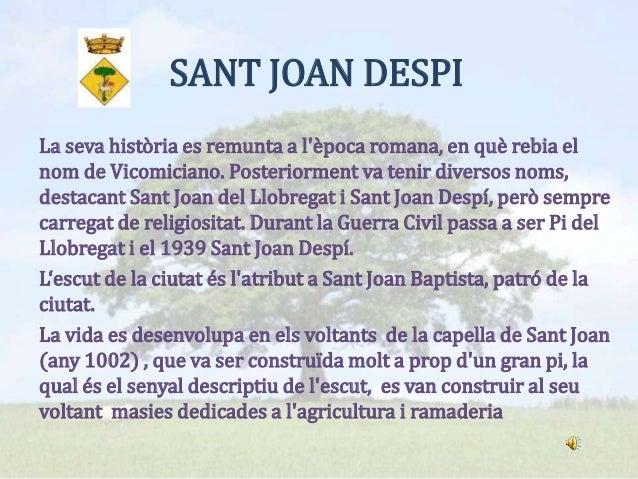 SANT JOAN DESPI La seva història es remunta a l'època romana, en què rebia el nom de Vicomiciano. Posteriorment va tenir d...