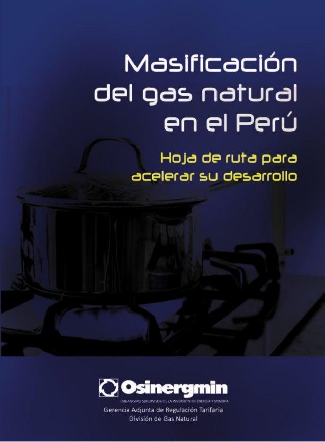 Política y matriz energética  Masificación del gas natural en el Perú Hoja de ruta para acelerar su desarrollo  Gerencia A...