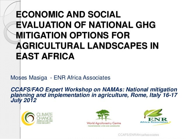 ECONOMIC AND SOCIAL EVALUATION OF NATIONAL GHG MITIGATION OPTIONS FOR AGRICULTURAL LANDSCAPES IN EAST AFRICA  Moses Masiga...